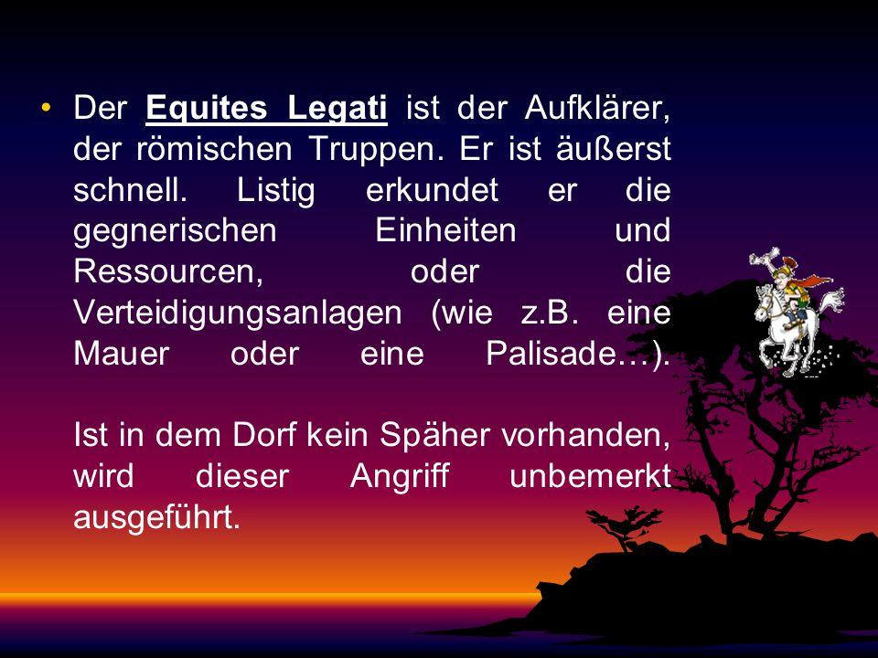 Der Equites Legati ist der Aufklärer, der römischen Truppen