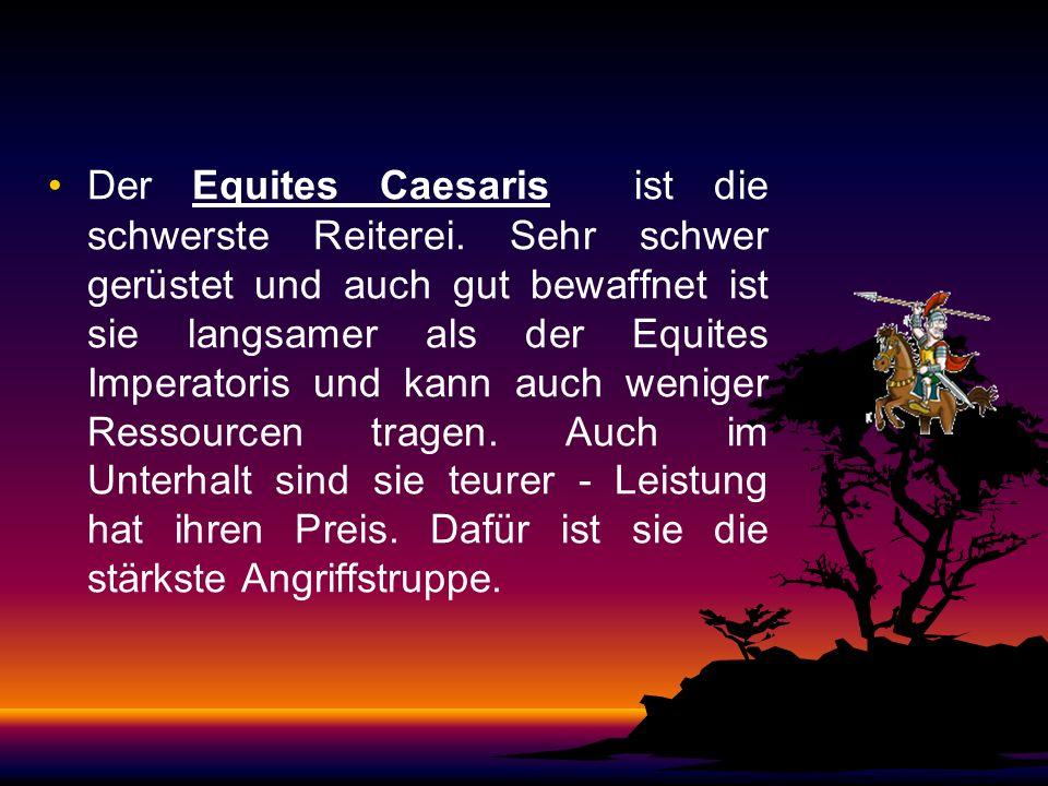 Der Equites Caesaris ist die schwerste Reiterei