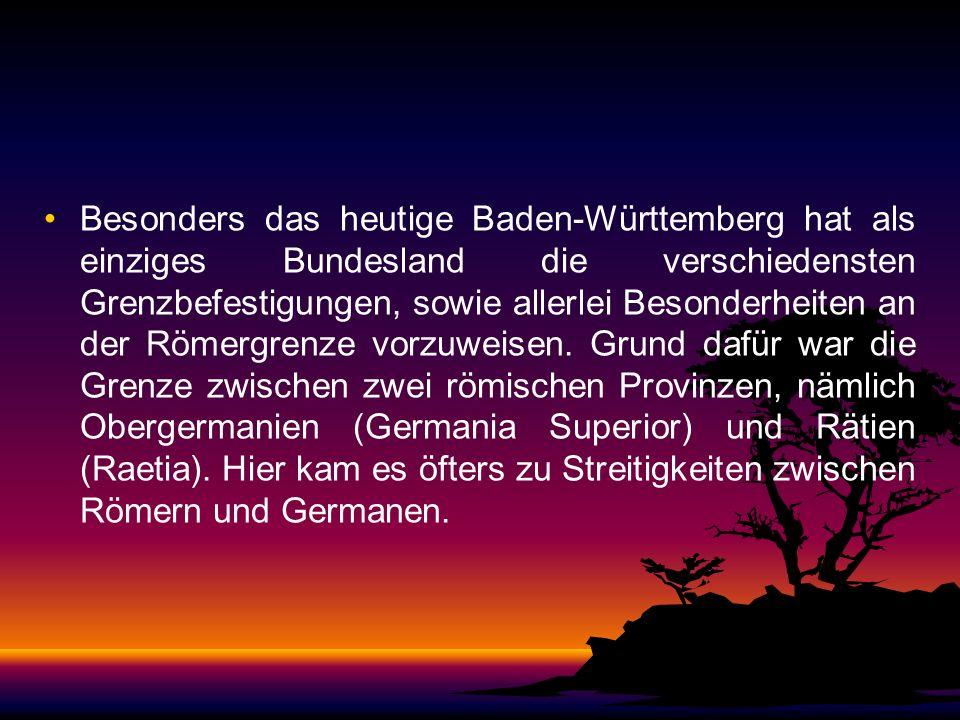 Besonders das heutige Baden-Württemberg hat als einziges Bundesland die verschiedensten Grenzbefestigungen, sowie allerlei Besonderheiten an der Römergrenze vorzuweisen.