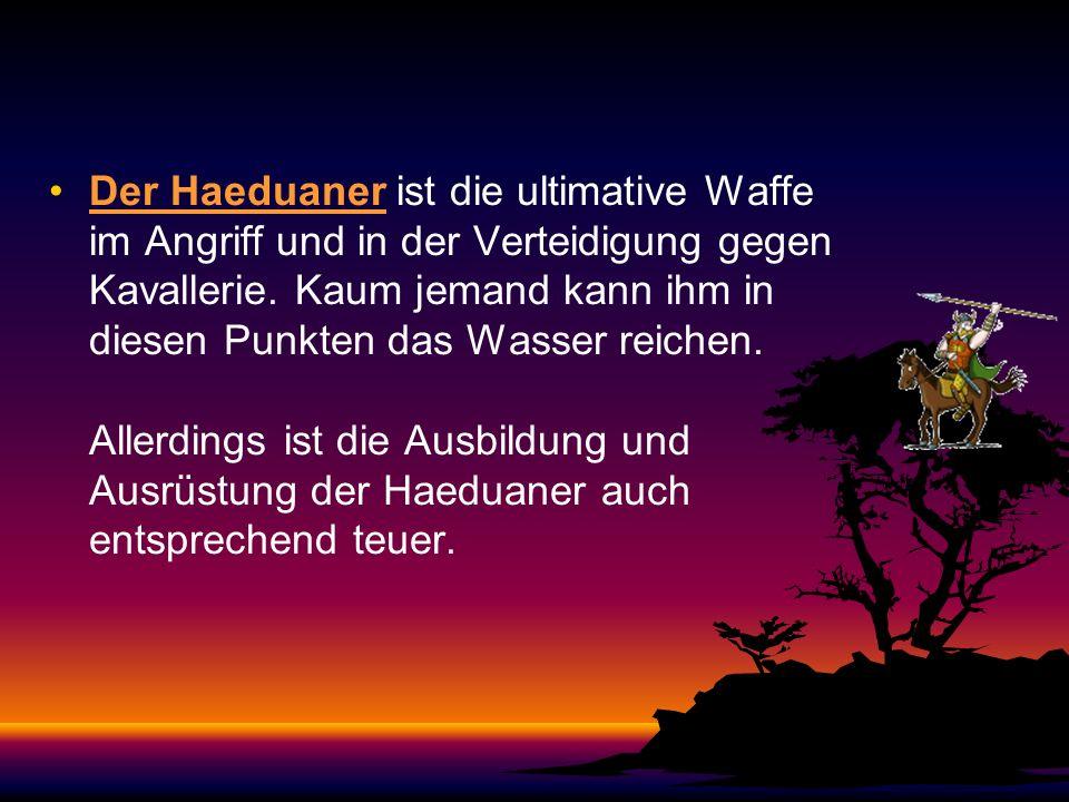 Der Haeduaner ist die ultimative Waffe im Angriff und in der Verteidigung gegen Kavallerie.