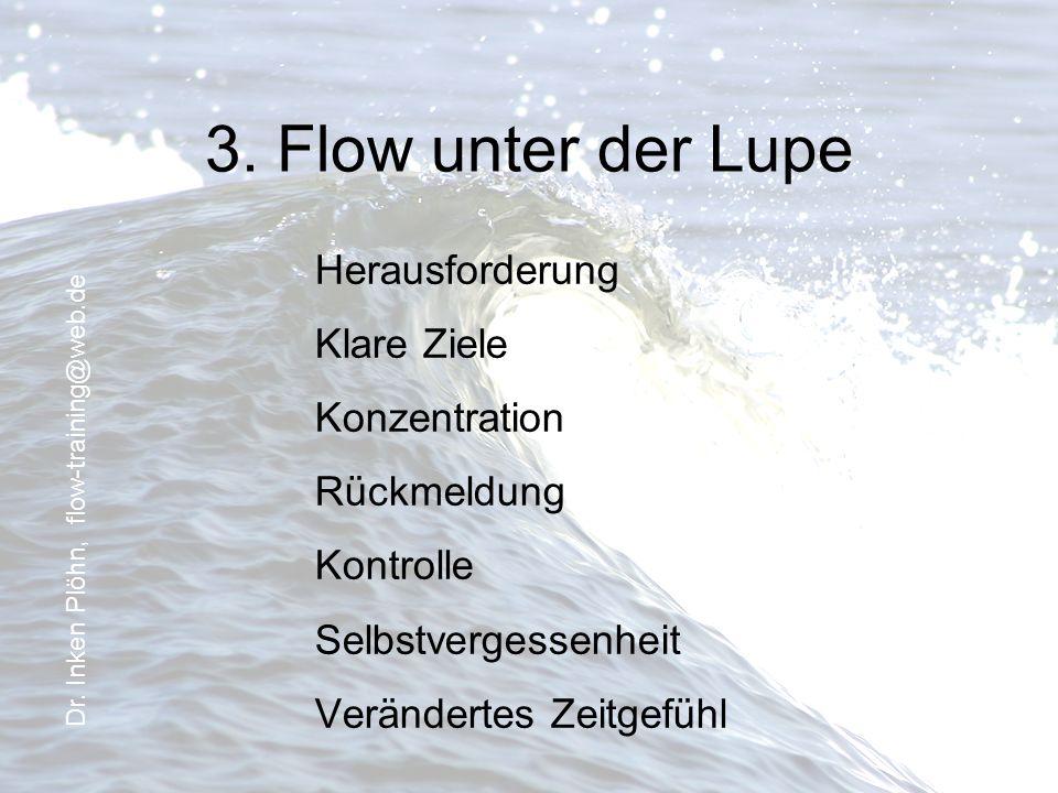 3. Flow unter der Lupe Herausforderung Klare Ziele Konzentration