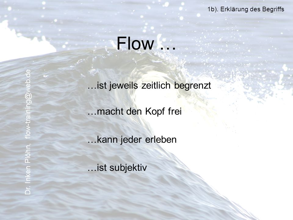 Flow … …ist jeweils zeitlich begrenzt …macht den Kopf frei