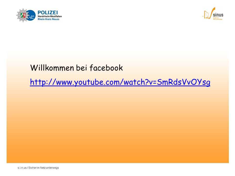 Willkommen bei facebook http://www.youtube.com/watch v=SmRdsVvOYsg