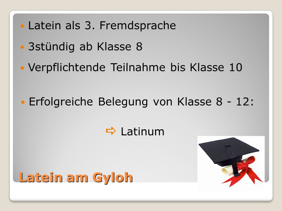 Latein am Gyloh Latein als 3. Fremdsprache 3stündig ab Klasse 8