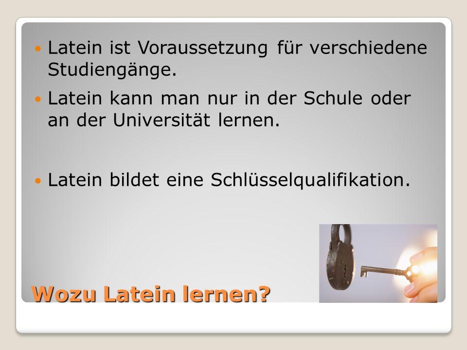 Latein ist Voraussetzung für verschiedene Studiengänge.