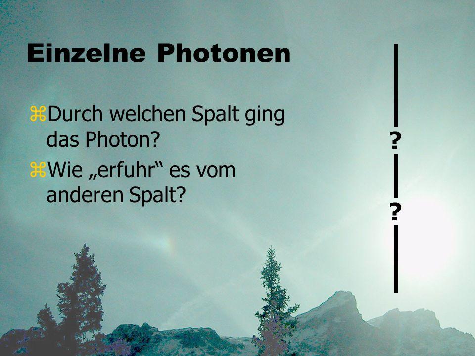 Einzelne Photonen Durch welchen Spalt ging das Photon