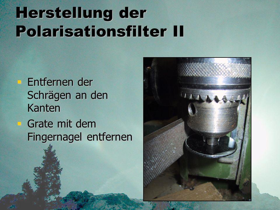 Herstellung der Polarisationsfilter II