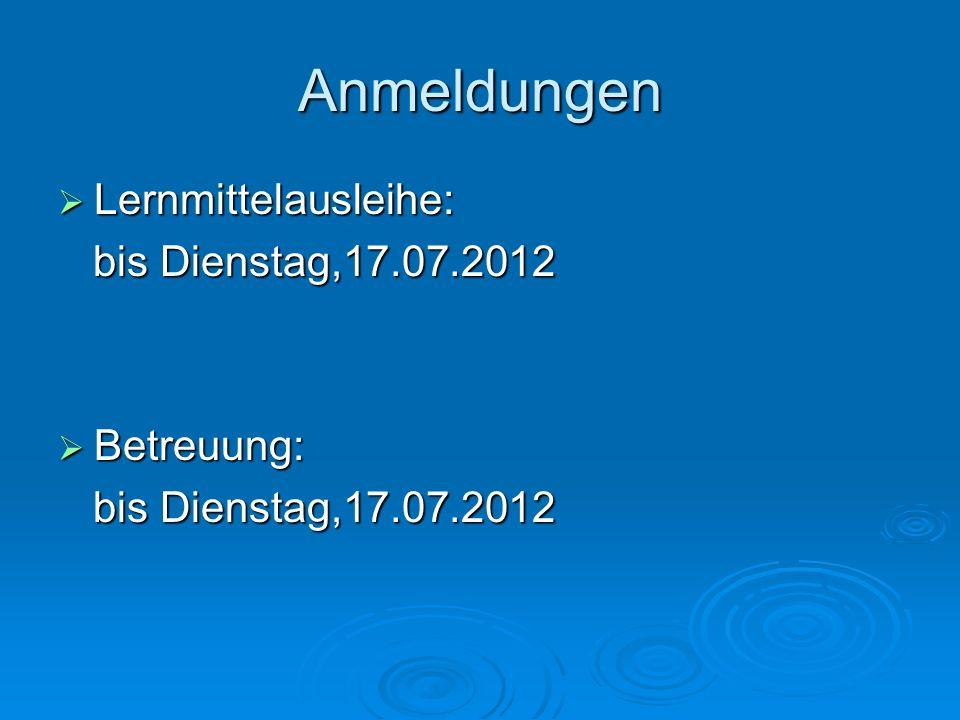 Anmeldungen Lernmittelausleihe: bis Dienstag,17.07.2012 Betreuung: