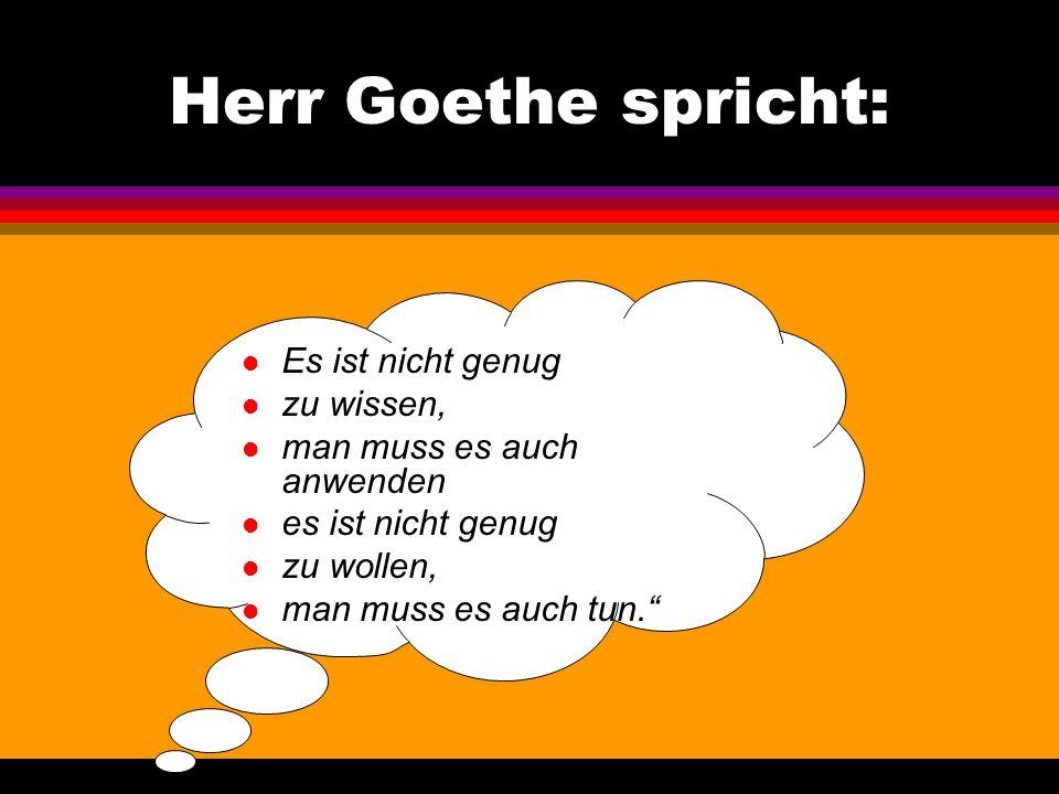 Herr Goethe spricht: Es ist nicht genug zu wissen,
