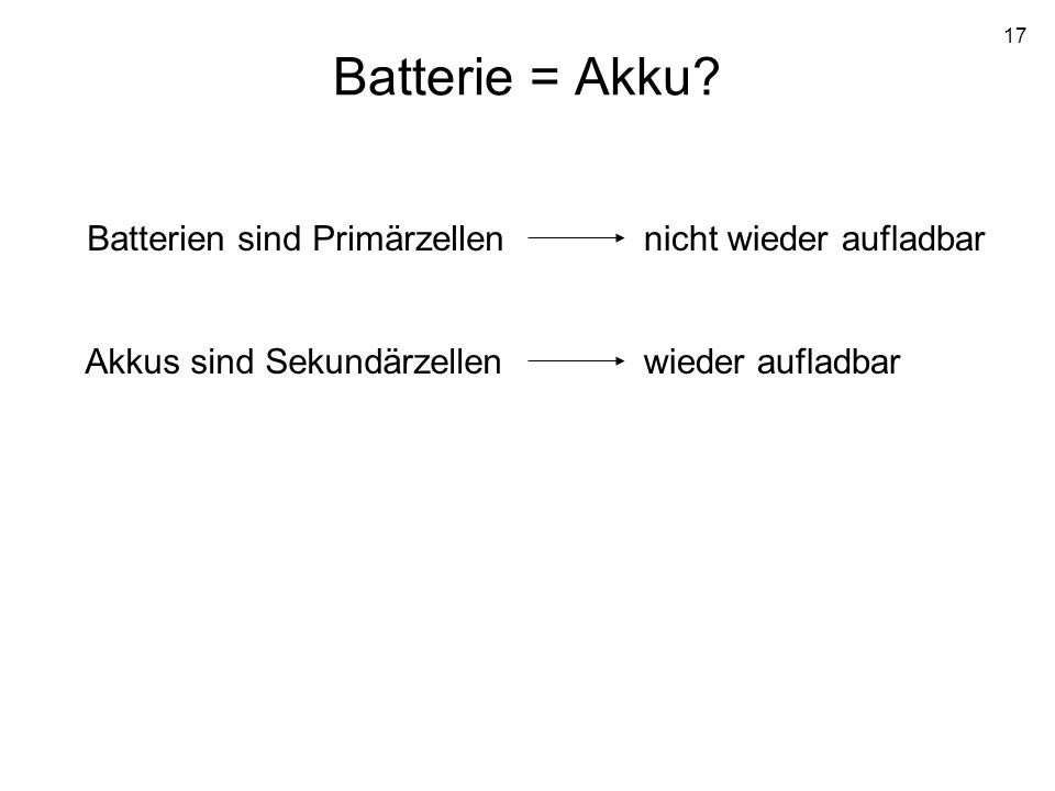 Batterie = Akku Batterien sind Primärzellen nicht wieder aufladbar