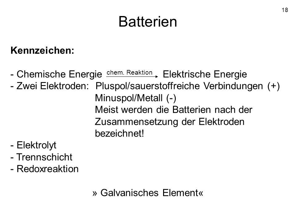 Batterien Kennzeichen: Chemische Energie Elektrische Energie