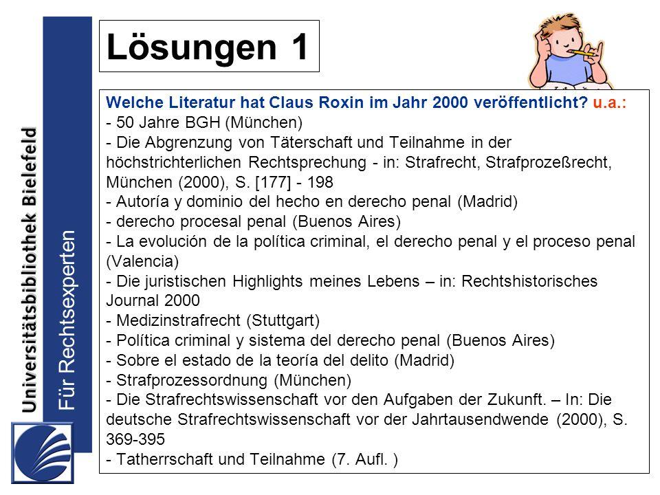 Lösungen 1 Welche Literatur hat Claus Roxin im Jahr 2000 veröffentlicht u.a.: - 50 Jahre BGH (München)