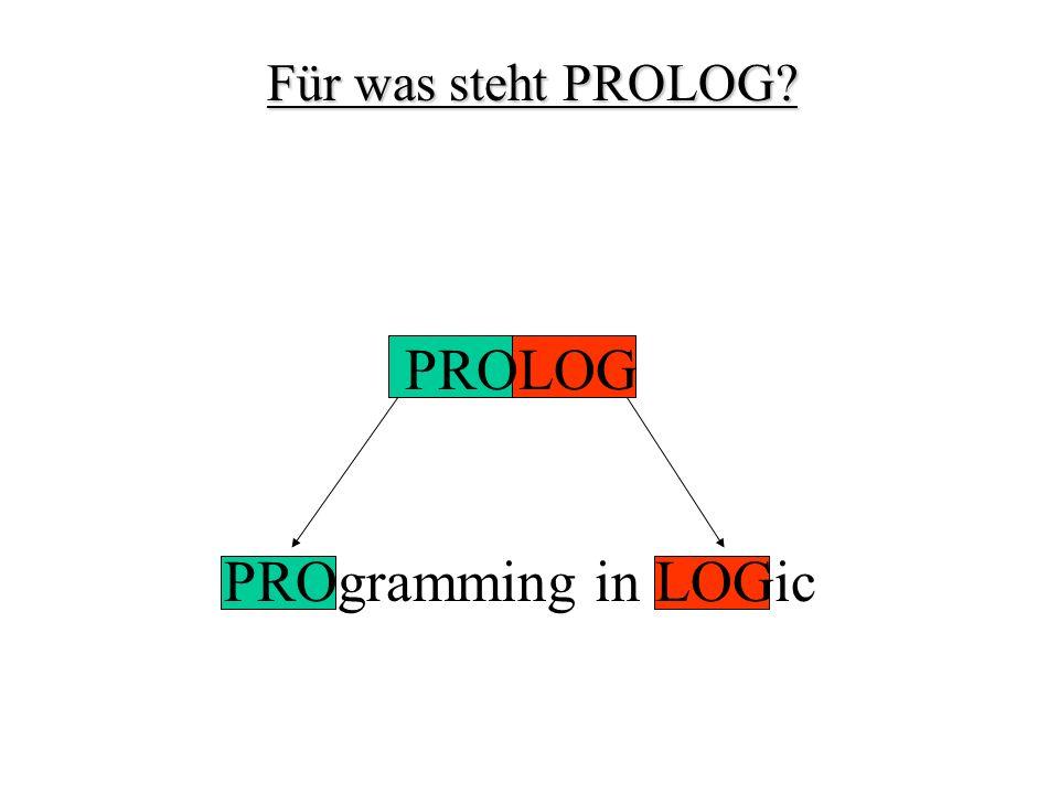 Für was steht PROLOG PROLOG PROgramming in LOGic