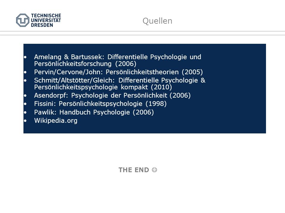 Quellen Amelang & Bartussek: Differentielle Psychologie und Persönlichkeitsforschung (2006) Pervin/Cervone/John: Persönlichkeitstheorien (2005)