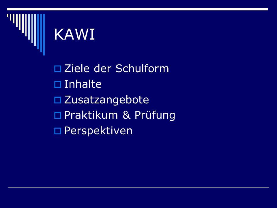 KAWI Ziele der Schulform Inhalte Zusatzangebote Praktikum & Prüfung