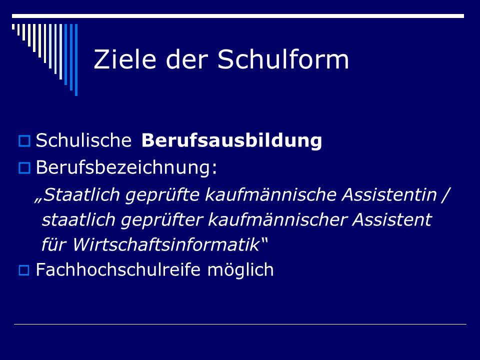Ziele der Schulform Schulische Berufsausbildung Berufsbezeichnung: