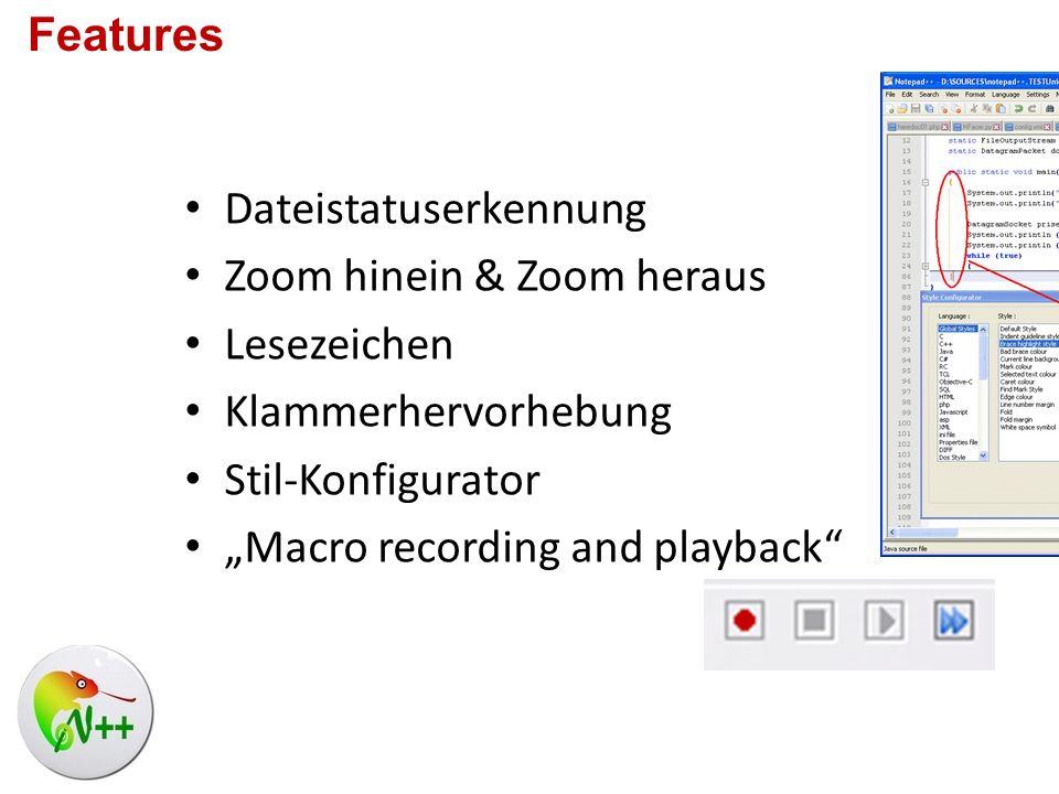 Features Dateistatuserkennung. Zoom hinein & Zoom heraus. Lesezeichen. Klammerhervorhebung. Stil-Konfigurator.