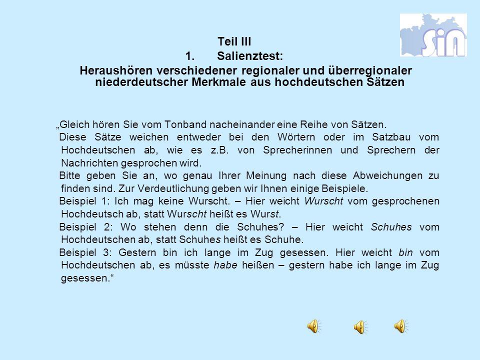 Teil III Salienztest: Heraushören verschiedener regionaler und überregionaler niederdeutscher Merkmale aus hochdeutschen Sätzen.