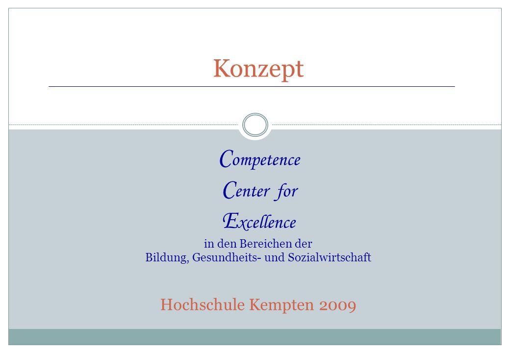Konzept Competence Center for Excellence in den Bereichen der Bildung, Gesundheits- und Sozialwirtschaft Hochschule Kempten 2009