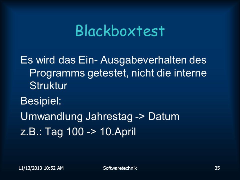 Blackboxtest Es wird das Ein- Ausgabeverhalten des Programms getestet, nicht die interne Struktur. Besipiel: