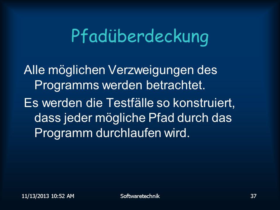 Pfadüberdeckung Alle möglichen Verzweigungen des Programms werden betrachtet.