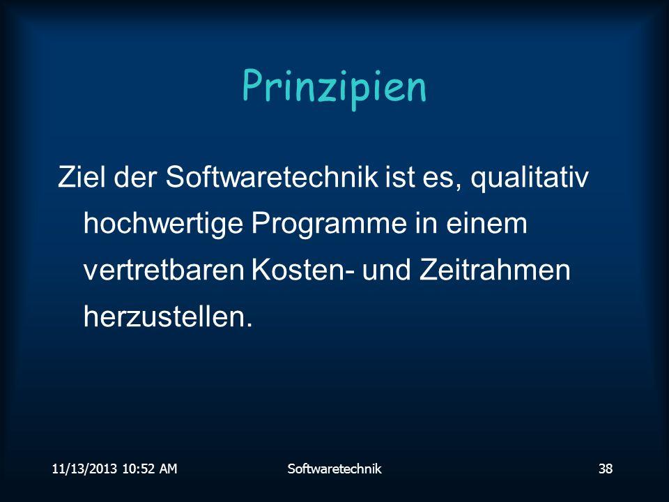Prinzipien Ziel der Softwaretechnik ist es, qualitativ hochwertige Programme in einem vertretbaren Kosten- und Zeitrahmen herzustellen.