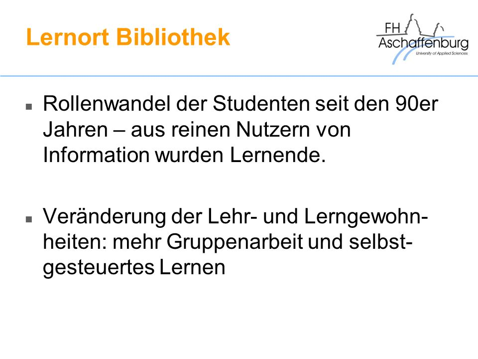 Lernort Bibliothek Rollenwandel der Studenten seit den 90er Jahren – aus reinen Nutzern von Information wurden Lernende.