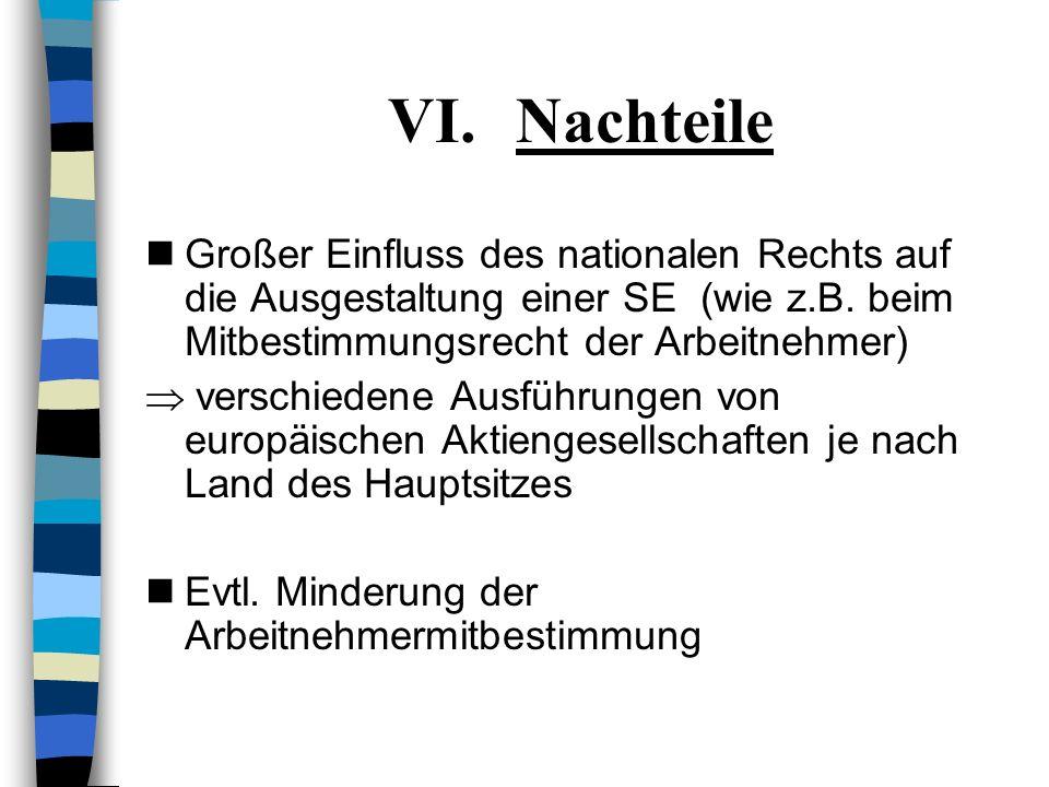 NachteileGroßer Einfluss des nationalen Rechts auf die Ausgestaltung einer SE (wie z.B. beim Mitbestimmungsrecht der Arbeitnehmer)