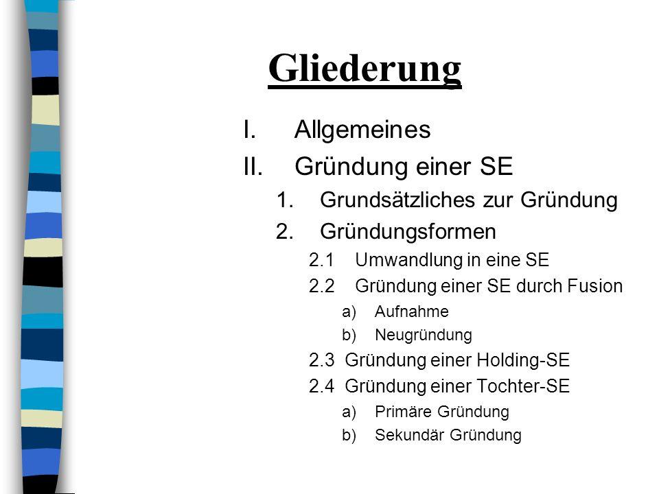 Gliederung Allgemeines Gründung einer SE Grundsätzliches zur Gründung
