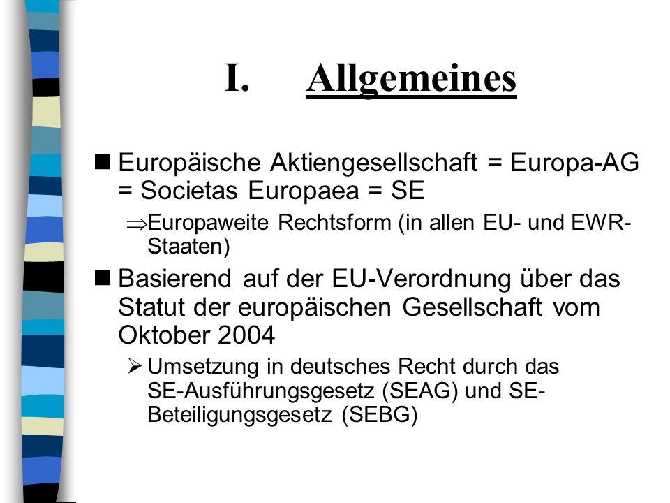 Allgemeines Europäische Aktiengesellschaft = Europa-AG = Societas Europaea = SE. Europaweite Rechtsform (in allen EU- und EWR-Staaten)