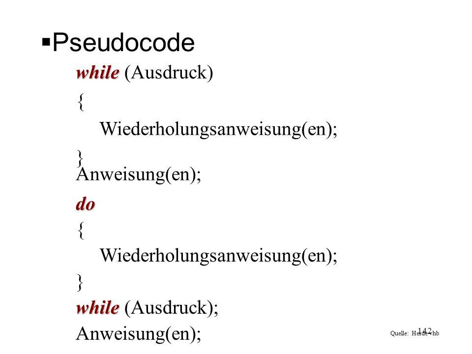 Pseudocode while (Ausdruck) { Wiederholungsanweisung(en);