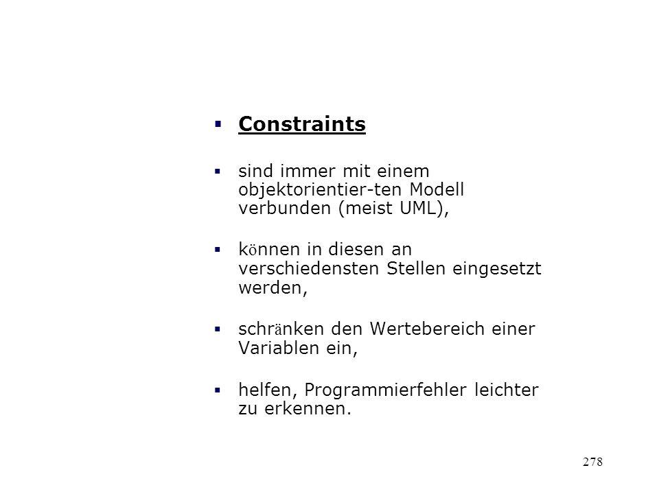 Constraints sind immer mit einem objektorientier-ten Modell verbunden (meist UML), können in diesen an verschiedensten Stellen eingesetzt werden,