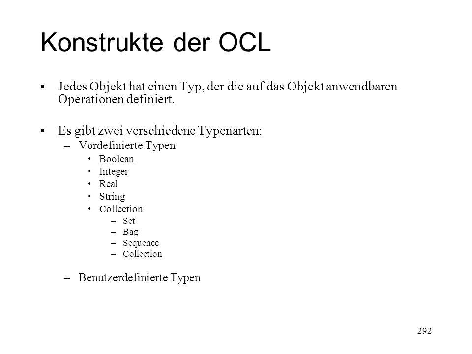 Konstrukte der OCL Jedes Objekt hat einen Typ, der die auf das Objekt anwendbaren Operationen definiert.