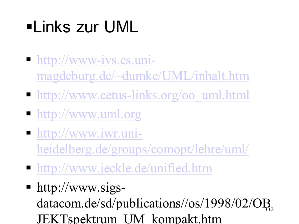 Links zur UML http://www-ivs.cs.uni-magdeburg.de/~dumke/UML/inhalt.htm