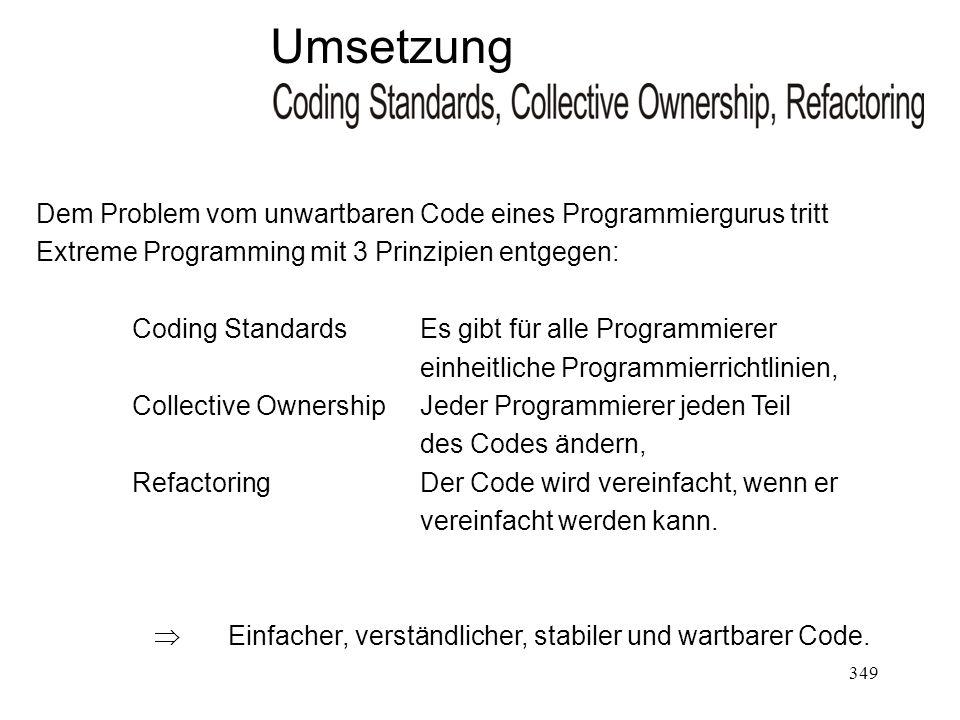 Umsetzung Dem Problem vom unwartbaren Code eines Programmiergurus tritt. Extreme Programming mit 3 Prinzipien entgegen: