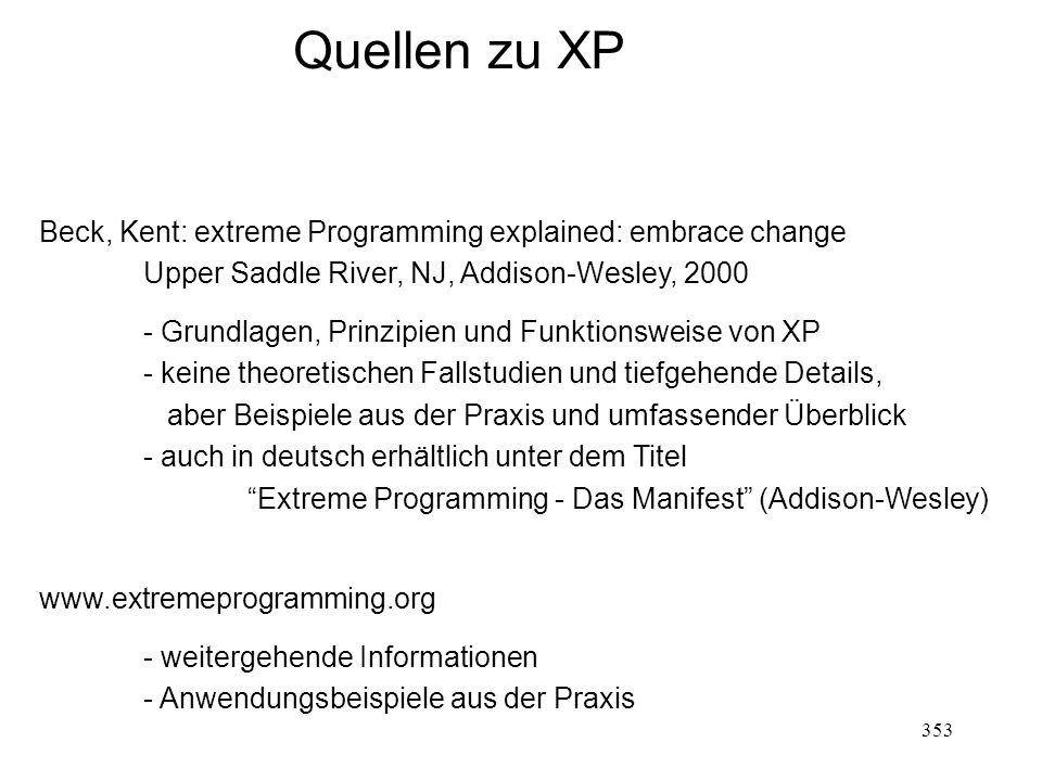 Quellen zu XP Beck, Kent: extreme Programming explained: embrace change. Upper Saddle River, NJ, Addison-Wesley, 2000.