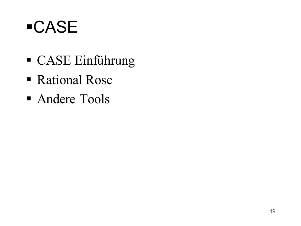 CASE CASE Einführung Rational Rose Andere Tools