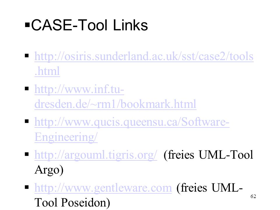 CASE-Tool Links http://osiris.sunderland.ac.uk/sst/case2/tools.html