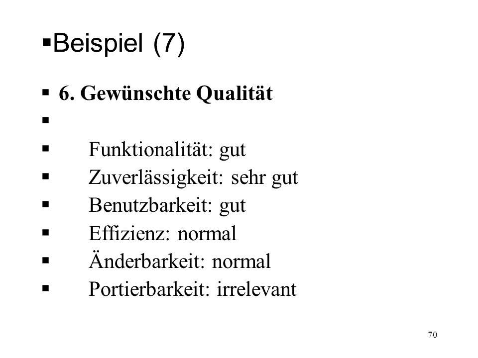 Beispiel (7) 6. Gewünschte Qualität Funktionalität: gut