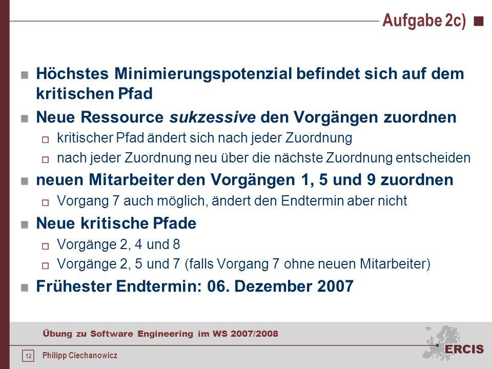 Aufgabe 2c) Höchstes Minimierungspotenzial befindet sich auf dem kritischen Pfad. Neue Ressource sukzessive den Vorgängen zuordnen.