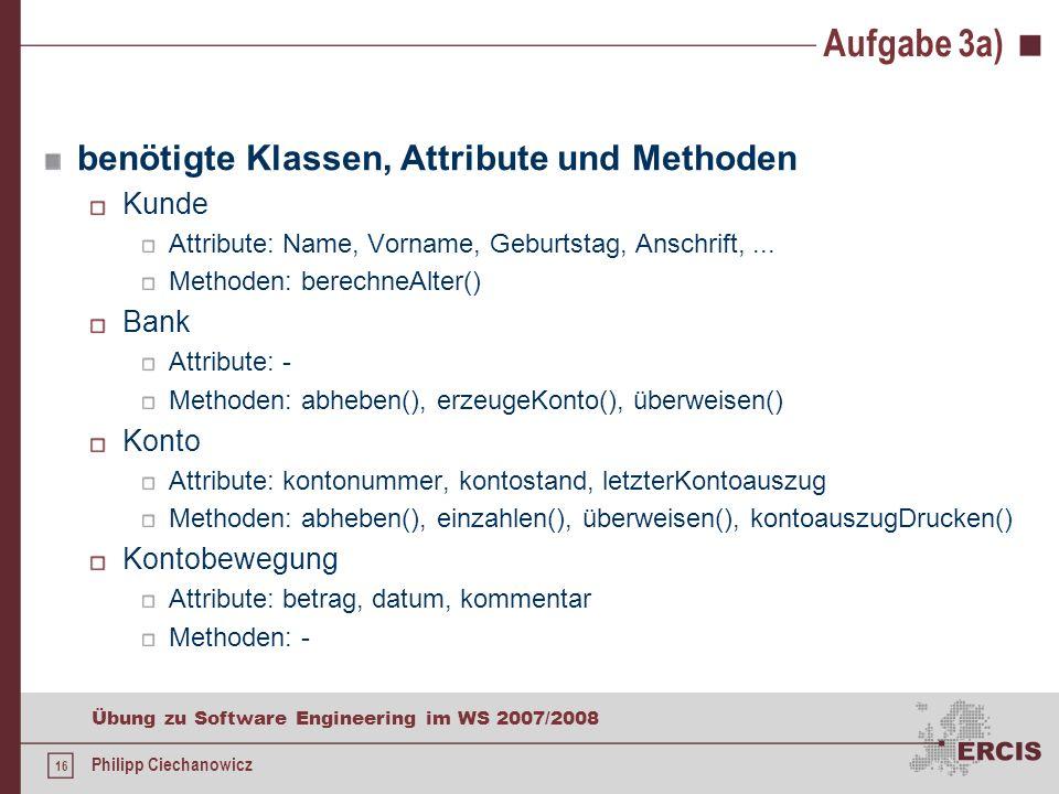 Aufgabe 3a) benötigte Klassen, Attribute und Methoden Kunde Bank Konto