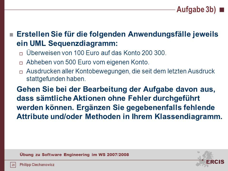 Aufgabe 3b)Erstellen Sie für die folgenden Anwendungsfälle jeweils ein UML Sequenzdiagramm: Überweisen von 100 Euro auf das Konto 200 300.