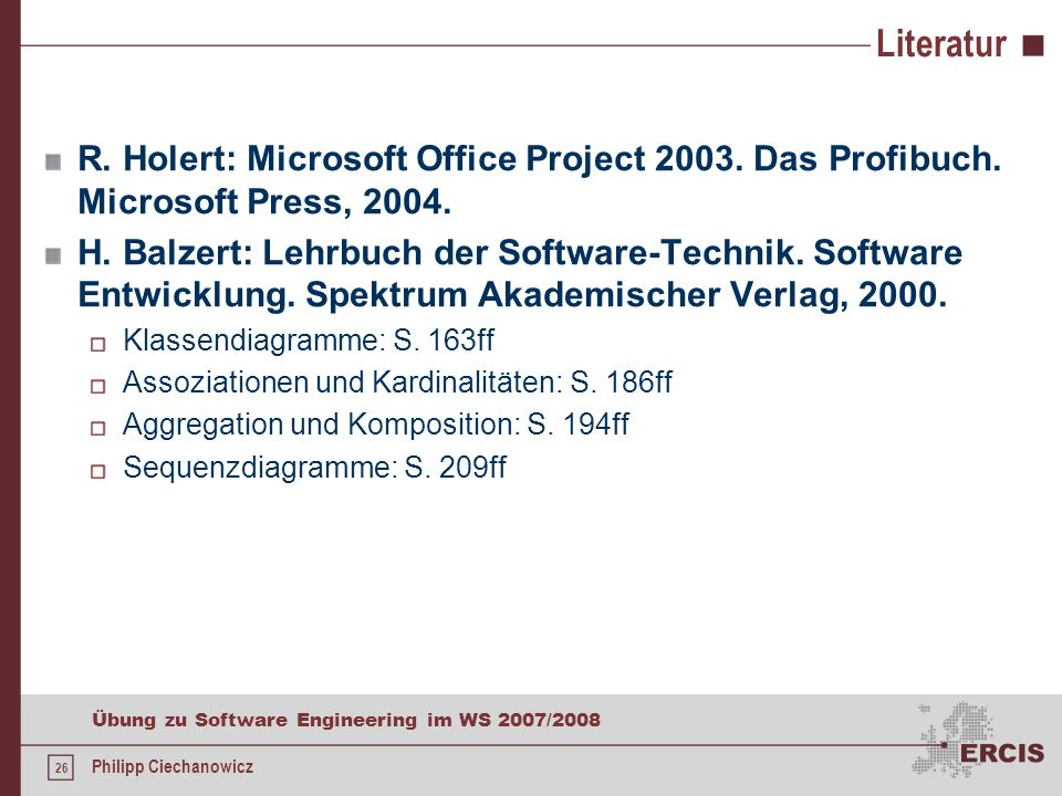 Literatur R. Holert: Microsoft Office Project 2003. Das Profibuch. Microsoft Press, 2004.
