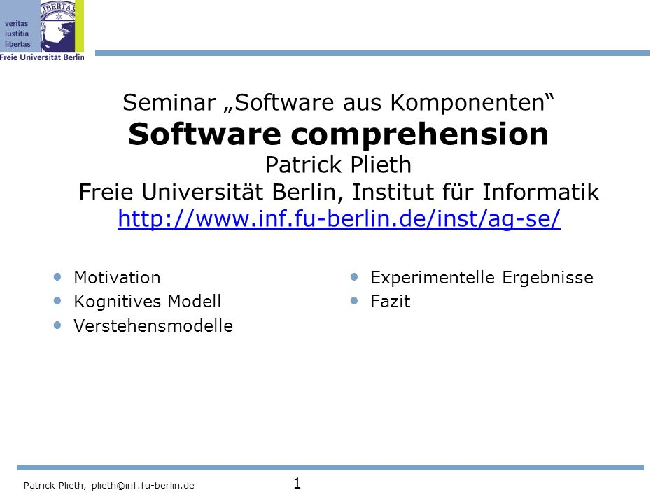 "Seminar ""Software aus Komponenten Software comprehension Patrick Plieth Freie Universität Berlin, Institut für Informatik http://www.inf.fu-berlin.de/inst/ag-se/"