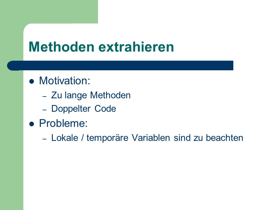 Methoden extrahieren Motivation: Probleme: Zu lange Methoden