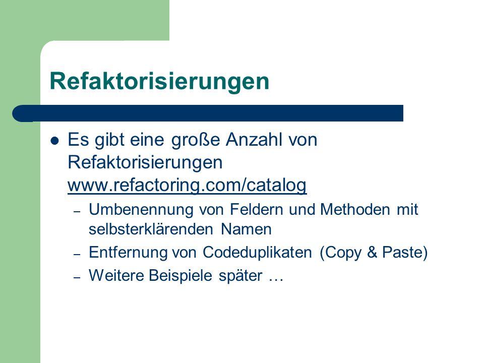 Refaktorisierungen Es gibt eine große Anzahl von Refaktorisierungen www.refactoring.com/catalog.