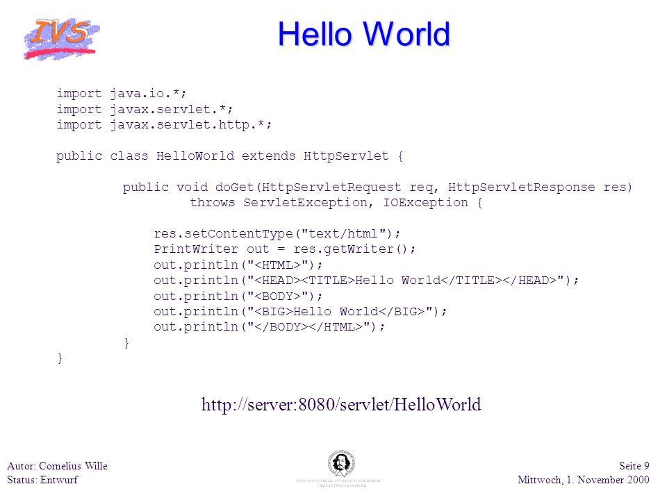 Hello World http://server:8080/servlet/HelloWorld import java.io.*;