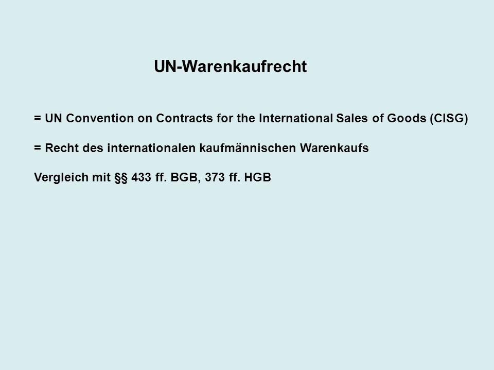 UN-Warenkaufrecht= UN Convention on Contracts for the International Sales of Goods (CISG) = Recht des internationalen kaufmännischen Warenkaufs.