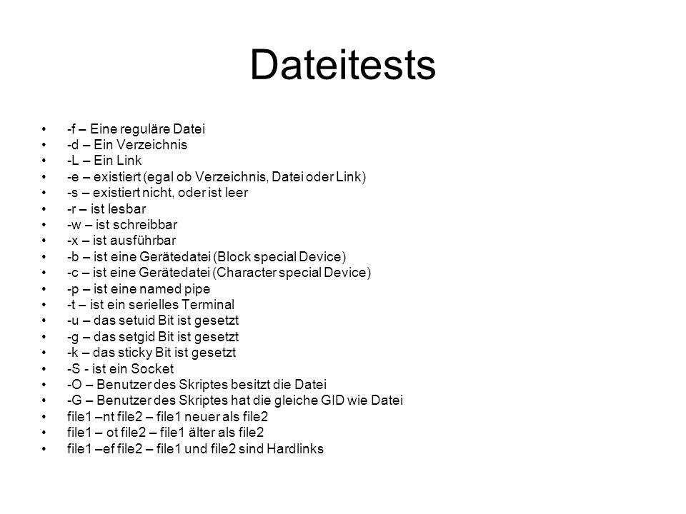 Dateitests -f – Eine reguläre Datei -d – Ein Verzeichnis -L – Ein Link
