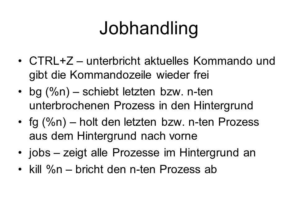 Jobhandling CTRL+Z – unterbricht aktuelles Kommando und gibt die Kommandozeile wieder frei.